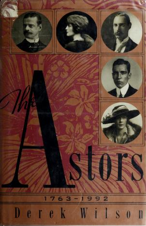 The Astors, 1763-1992 by Derek Wilson
