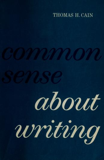 Cover of: Common sense about writing | Thomas H. Cain
