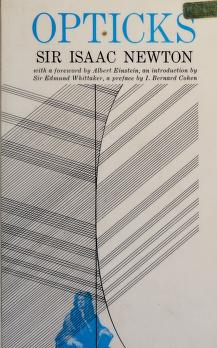 Cover of: Opticks   with a foreword by Albert Einstein, an introd. by Sir Edmund Whittaker, a pref. by I. Bernard Cohen, and an analytical table of contents prepared by Duane H. D. Roller.